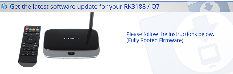 Latest RK3188 / Q7 Firmware Software update