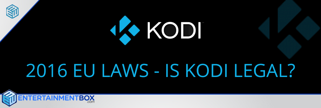 2017 EU law is Kodi legal |is Selling Kodi Boxes illegal? fully loaded kodi is a no-no, Kodi TV box sellers arrested but Yes Kodi is legal
