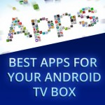 Best apps for Android powered TV Box 2016-2017