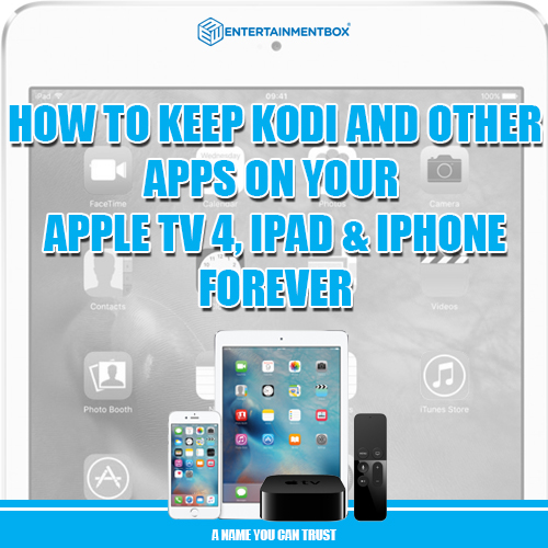 Make Kodi or other Apple apps last forever on Apple TV 4, iPad or iPhone