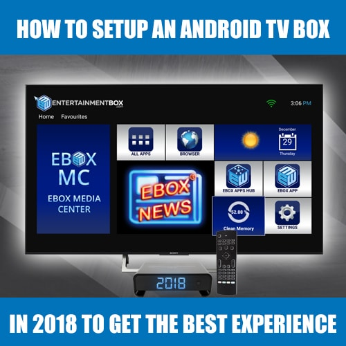 How To Setup Android Tv Box In 2018 To Get The Best Experience