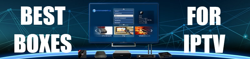 Our Best TV Box For IPTV 2018 -2019